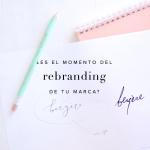 ¿Es el momento del rebranding de tu marca?